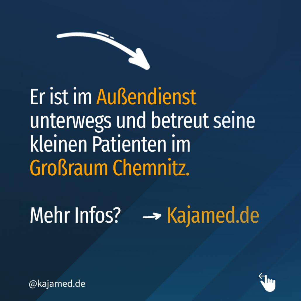 Er ist im Außendienst unterwegs und betreut seine kleinen Patienten im Großraum Chemnitz.